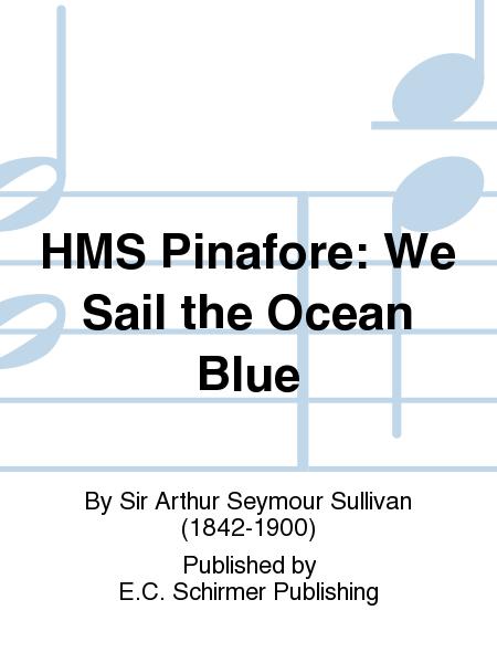 HMS Pinafore: We Sail the Ocean Blue