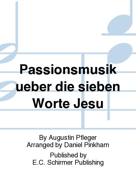 Passionsmusik ueber die sieben Worte Jesu