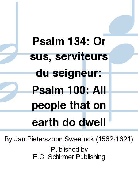 Psalm 134: Or sus, serviteurs du seigneur: Psalm 100: All people that on earth do dwell