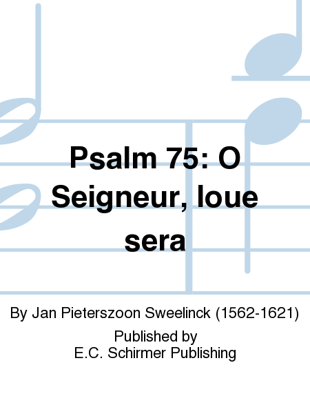 Psalm 75: O Seigneur, loue sera