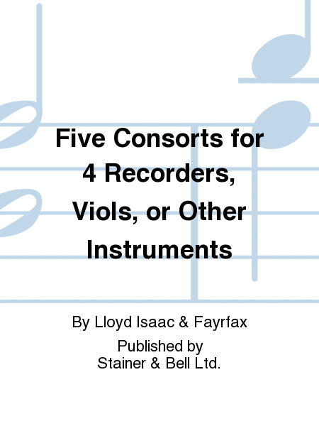 Five Consorts for 4 Recorders, Viols, or Other Instruments