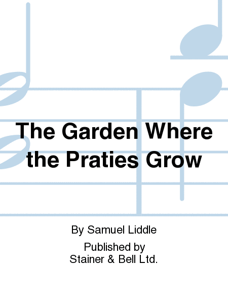 The Garden Where the Praties Grow