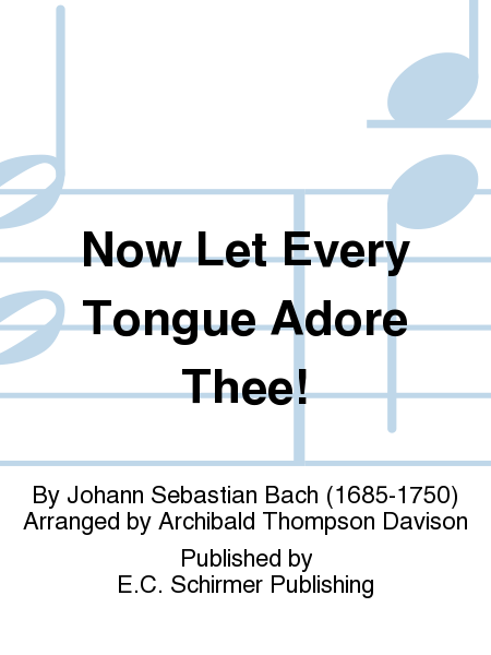 Now Let Every Tongue Adore Thee!