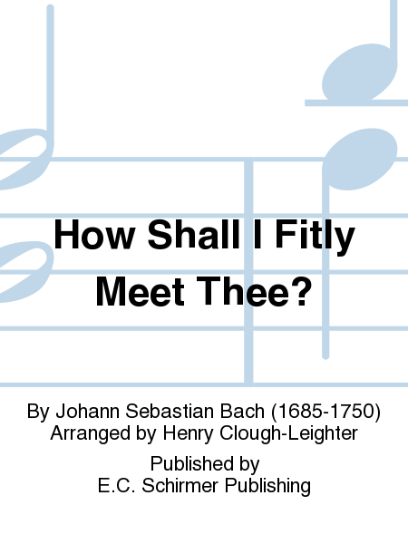 How Shall I Fitly Meet Thee?