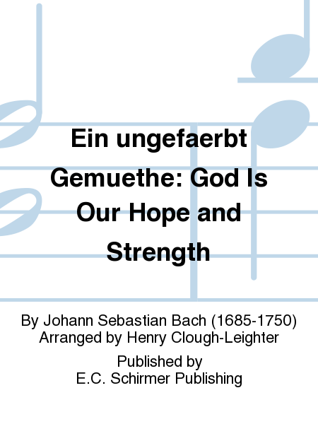 Ein ungefaerbt Gemuethe: God Is Our Hope and Strength