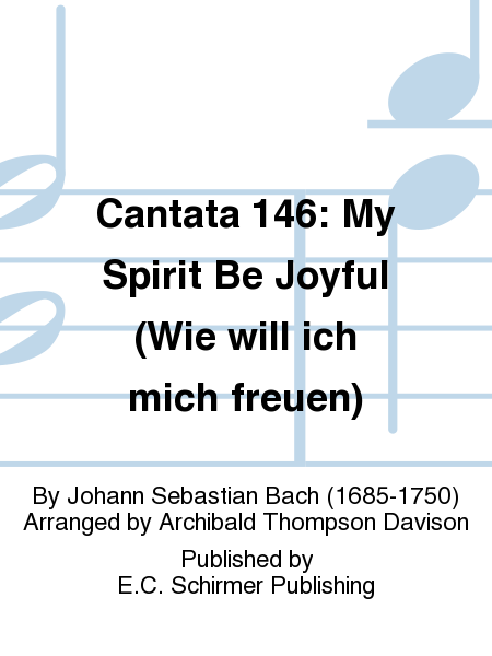 Cantata 146: My Spirit Be Joyful (Wie will ich mich freuen)