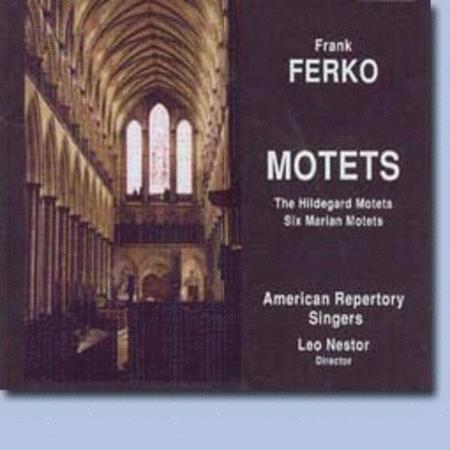 Frank Ferko Motets: The Hildegard Motets, Six Marian Motets