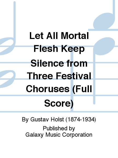 Three Festival Choruses: Let All Mortal Flesh Keep Silence (SATB Orchstra Score)