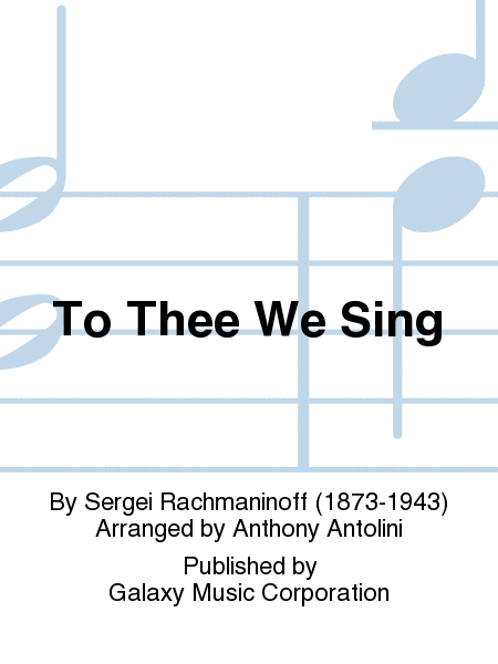 To Thee We Sing
