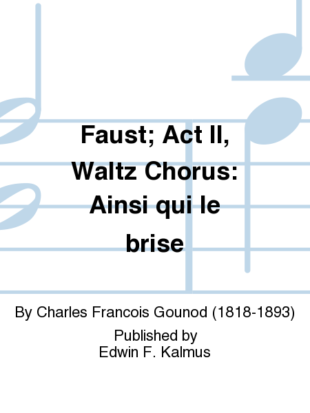 Faust; Act II, Waltz Chorus: Ainsi qui le brise