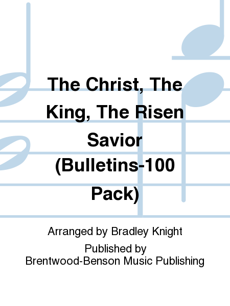 The Christ, The King, The Risen Savior (Bulletins-100 Pack)