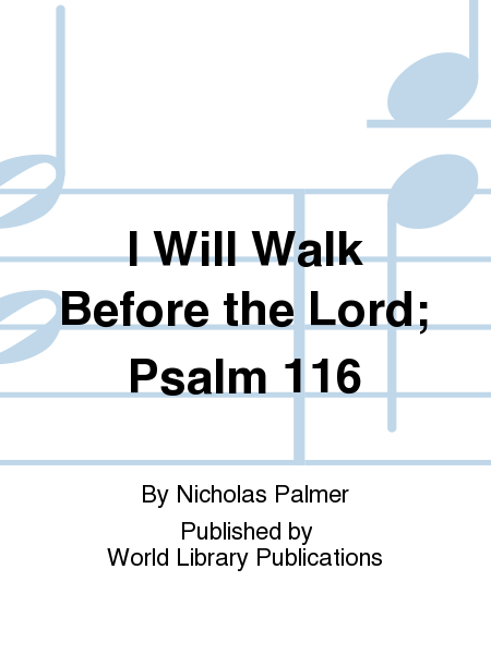 I Will Walk Before the Lord; Psalm 116