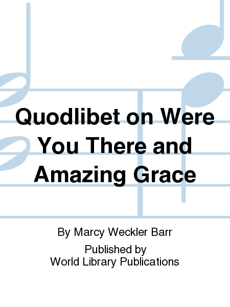 Quodlibet on Were You There and Amazing Grace