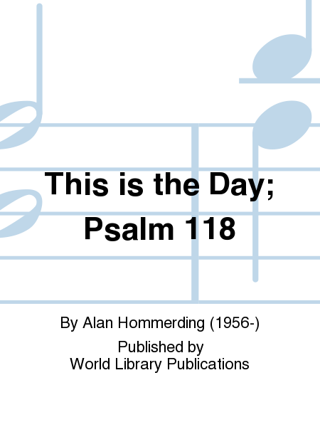 This is the Day; Psalm 118