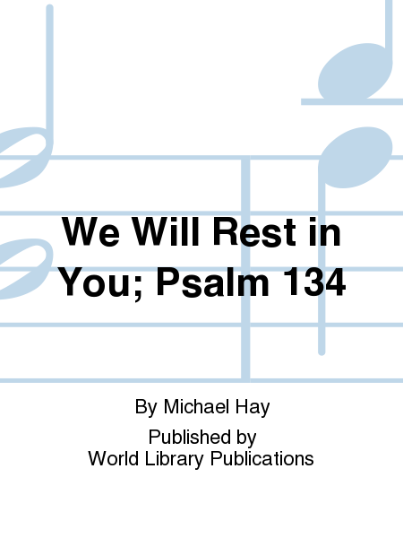 We Will Rest in You; Psalm 134