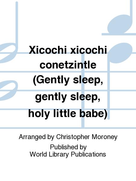 Xicochi xicochi conetzintle (Gently sleep, gently sleep, holy little babe)