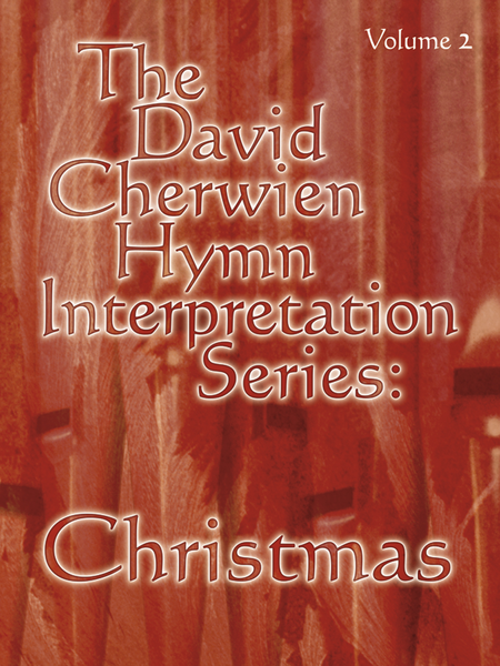 The David Cherwien Hymn Interpretation Series: Christmas, Volume 2