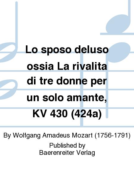 Lo sposo deluso ossia La rivalita di tre donne per un solo amante, KV 430 (424a)