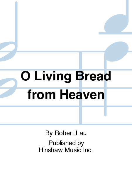 O Living Bread from Heaven