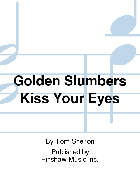 Golden Slumbers Kiss Your Eyes