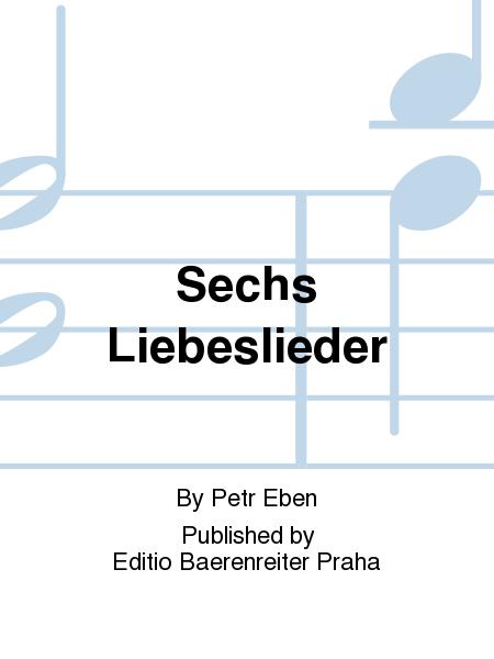 Sechs Liebeslieder