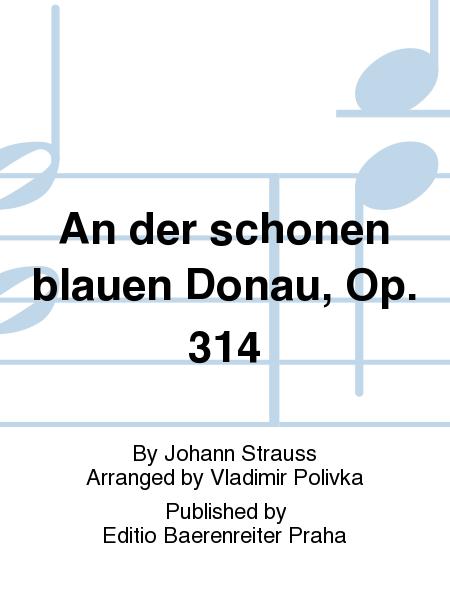 An der schonen blauen Donau, Op. 314