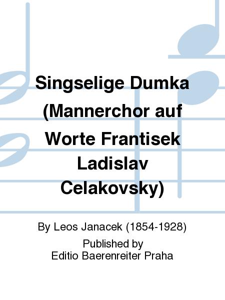 Singselige Dumka (Mannerchor auf Worte Frantisek Ladislav Celakovsky)
