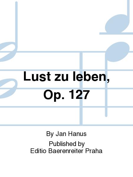 Lust zu leben, Op. 127