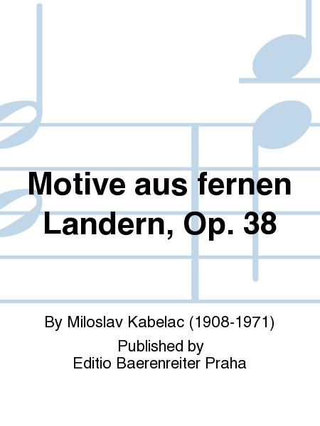 Motive aus fernen Landern, Op. 38