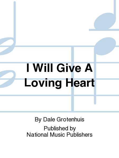 I Will Give A Loving Heart
