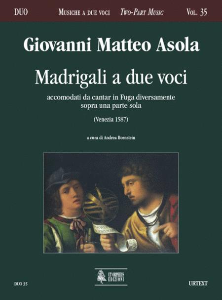 Madrigali a due voci accomodati da cantar in Fuga diversamente sopra una parte sola (Venezia 1587)