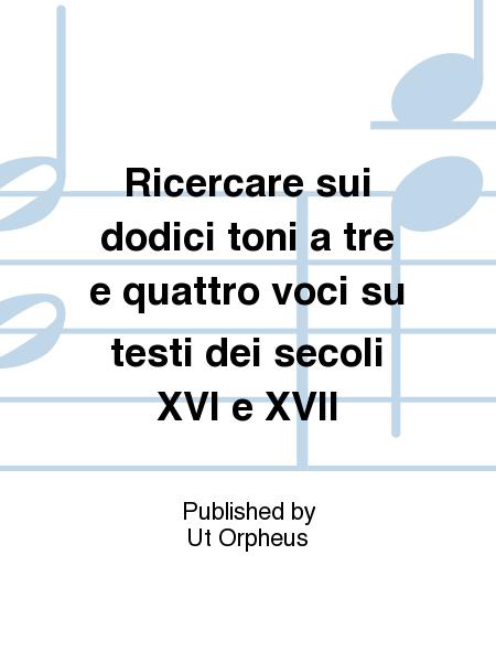 Ricercare sui dodici toni a tre e quattro voci su testi dei secoli XVI e XVII