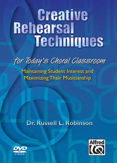 Creative Rehearsal Techniques for Today's Choral Classroom (Maintaining Student Interest and Maximizing Their Musicianship)