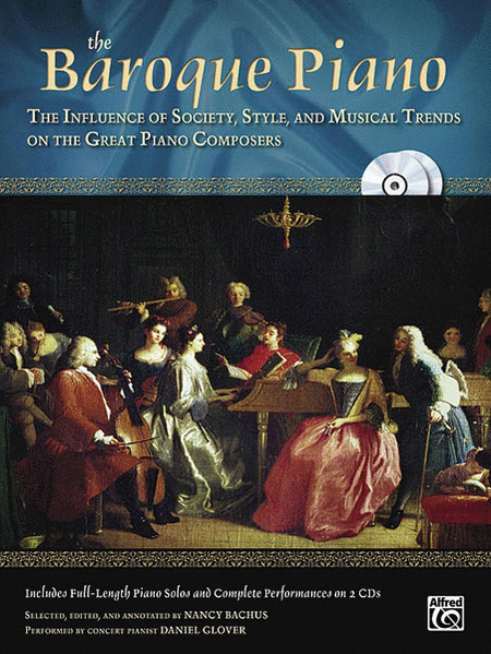 The Baroque Piano: The Influence of Society, Style, and Musical trends on the Great Piano Composers
