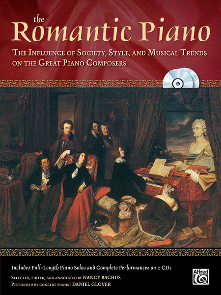 The Romantic Piano: The Influence of Society, Style, and Musical trends on the Great Piano Composers