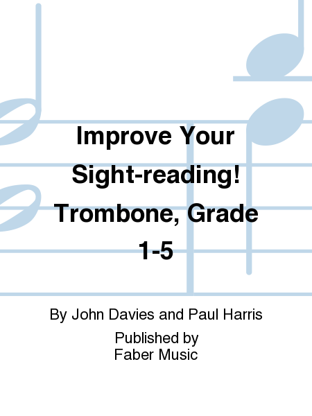 Improve Your Sight-reading! Trombone, Grade 1-5