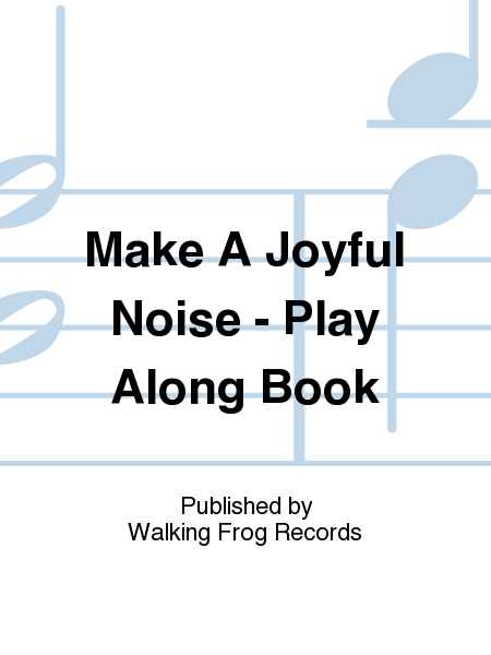 Make A Joyful Noise - Play Along Book