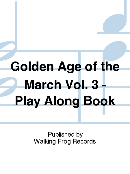 Golden Age of the March Vol. 3 - Play Along Book