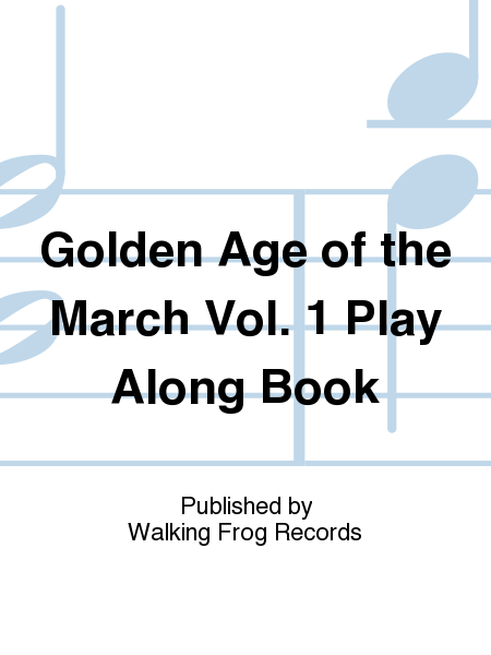 Golden Age of the March Vol. 1 Play Along Book