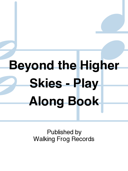 Beyond the Higher Skies - Play Along Book