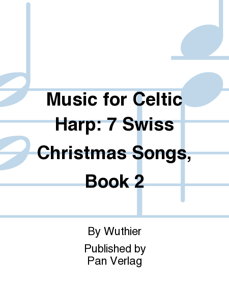 Music for Celtic Harp: 7 Swiss Christmas Songs, Book 2