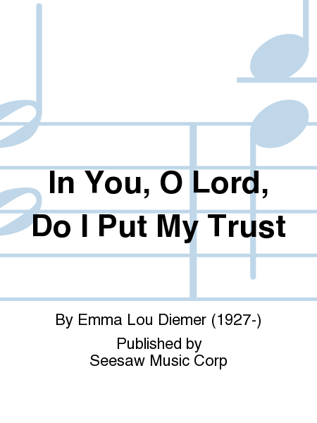 In You, O Lord, Do I Put My Trust Sheet Music By Emma Lou