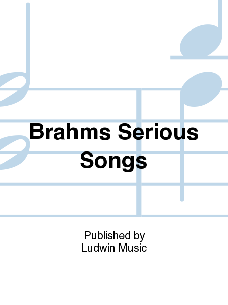 Brahms Serious Songs