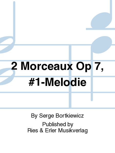 2 Morceaux Op 7, #1-Melodie