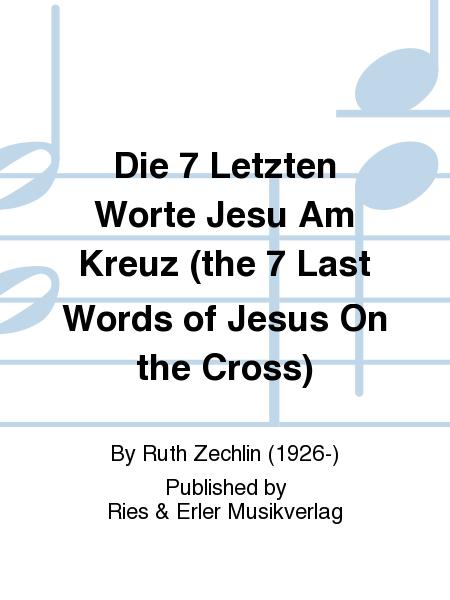 Die 7 Letzten Worte Jesu Am Kreuz (the 7 Last Words of Jesus On the Cross)