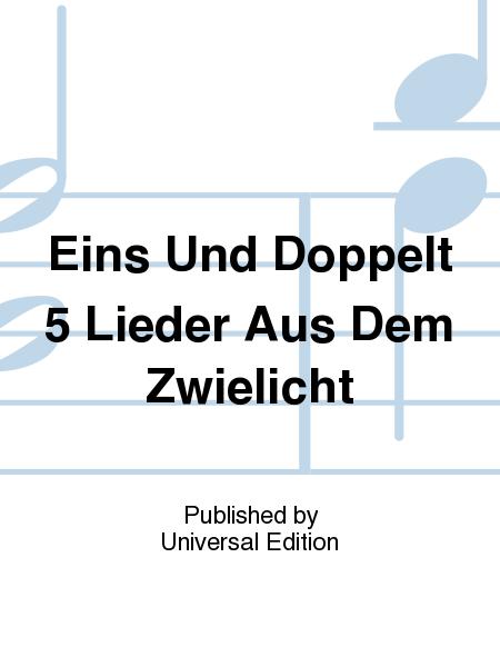 Eins Und Doppelt 5 Lieder Aus Dem Zwielicht