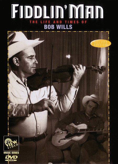 Bob Wills - Fiddlin' Man: The Life and Times of Bob Wills