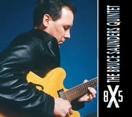 Bruce Saunders Quintet, 8X5