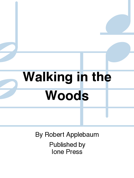 Bah! Wilderness: Two Songs in Praise of the Indoors: 2. Walking in the Woods