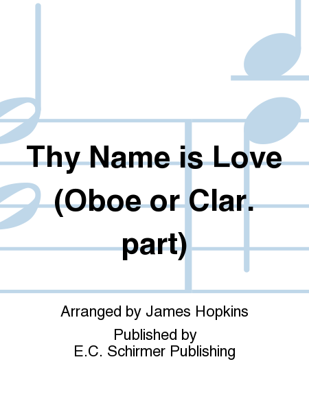 Thy Name is Love (Oboe or Clar. part)